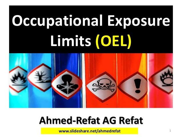 Occupational Exposure Limits (OEL) Ahmed-Refat AG Refat www.slideshare.net/ahmedrefat 1