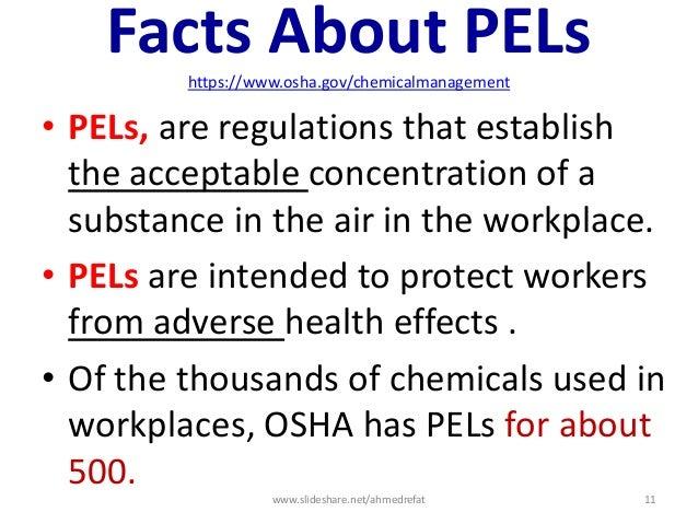 Facts About PELshttps://www.osha.gov/chemicalmanagement • PELs, are regulations that establish the acceptable concentratio...