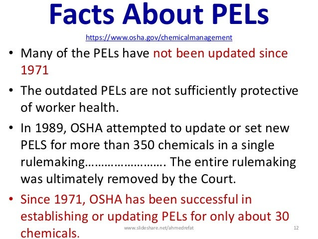 Facts About PELshttps://www.osha.gov/chemicalmanagement • Many of the PELs have not been updated since 1971 • The outdated...