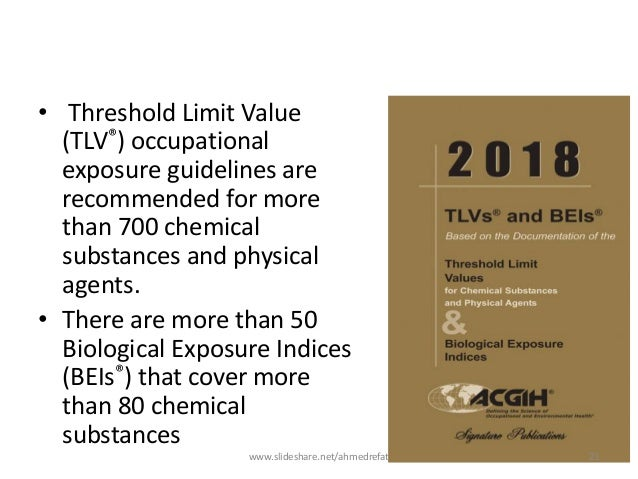 • Threshold Limit Value (TLV®) occupational exposure guidelines are recommended for more than 700 chemical substances and ...