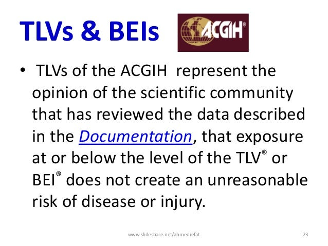 TLVs & BEIs • TLVs of the ACGIH represent the opinion of the scientific community that has reviewed the data described in ...