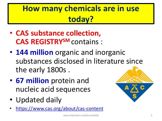 • CAS substance collection, CAS REGISTRYSM contains : • 144 million organic and inorganic substances disclosed in literatu...
