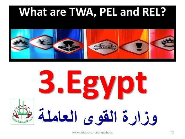 What are TWA, PEL and REL? 3.Egypt العاملة القوى وزارة www.slideshare.net/ahmedrefat 42