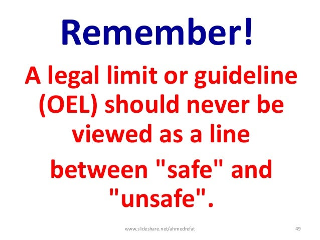 """Remember! A legal limit or guideline (OEL) should never be viewed as a line between """"safe"""" and """"unsafe"""". www.slideshare.ne..."""