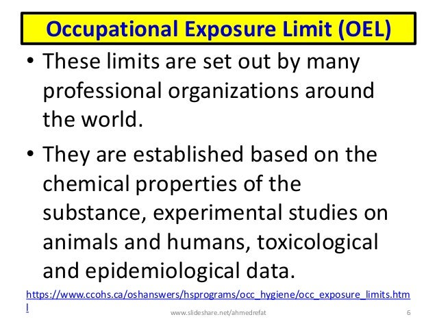 Occupational Exposure Limit (OEL) • These limits are set out by many professional organizations around the world. • They a...