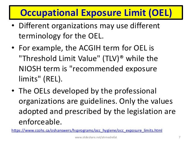 Occupational Exposure Limit (OEL) • Different organizations may use different terminology for the OEL. • For example, the ...
