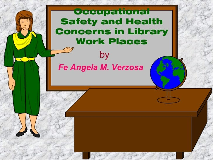 Occupational Safety and Health Concerns in Library Work Places by Fe Angela M. Verzosa
