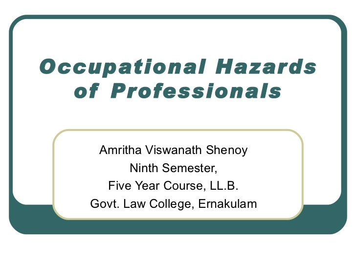 Occupational Hazards of Professionals Amritha Viswanath Shenoy Ninth Semester, Five Year Course, LL.B. Govt. Law College, ...
