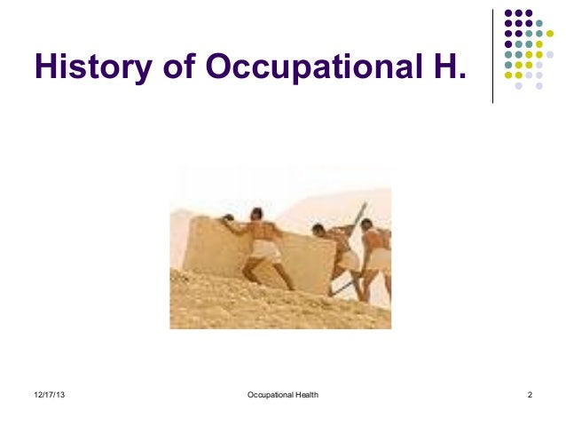 the history of occupational health and Brief history of ohs in malta historical context nineteenth century malta witnessed rapid industrialisation however, legislative measures by which to protect occupational health and safety were only introduced much later.
