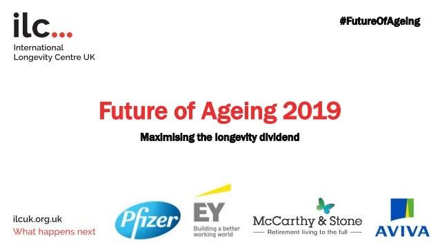 Future of Ageing 2019 Maximising the longevity dividend #FutureOfAgeing