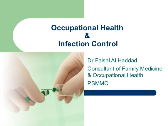 Occupational Health & Infection Control Dr Faisal Al Haddad Consultant of Family Medicine & Occupational Health PSMMC