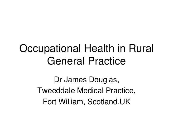 Occupational Health in Rural     General Practice       Dr James Douglas,   Tweeddale Medical Practice,    Fort William, S...