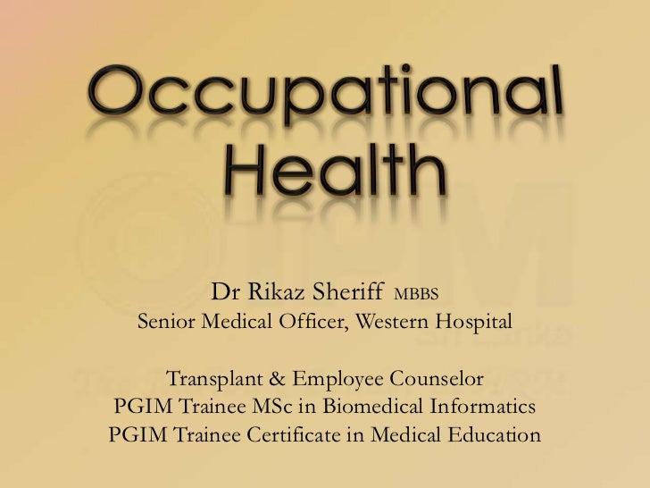 Occupational Health<br />Dr Rikaz Sheriff MBBS<br />Senior Medical Officer, Western Hospital<br />Transplant & Employee Co...