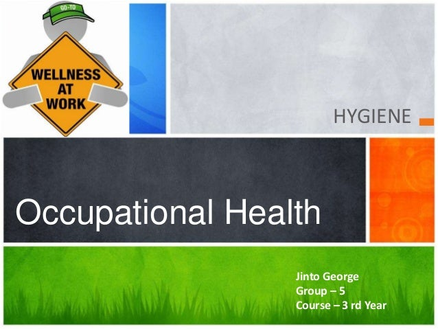 HYGIENE Occupational Health Jinto George Group – 5 Course – 3 rd Year