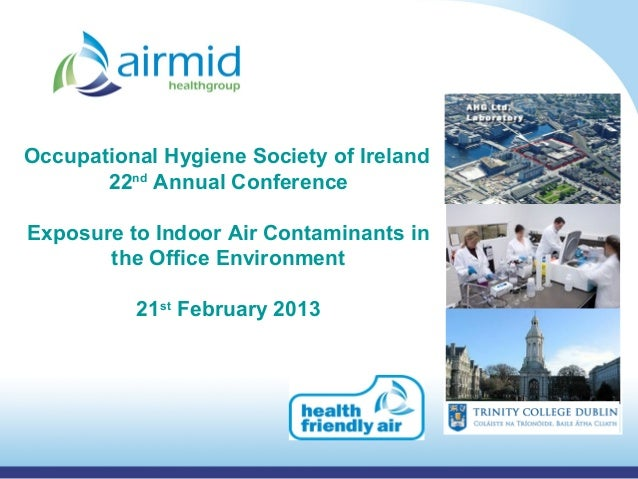 Occupational Hygiene Society of Ireland       22nd Annual ConferenceExposure to Indoor Air Contaminants in       the Offic...