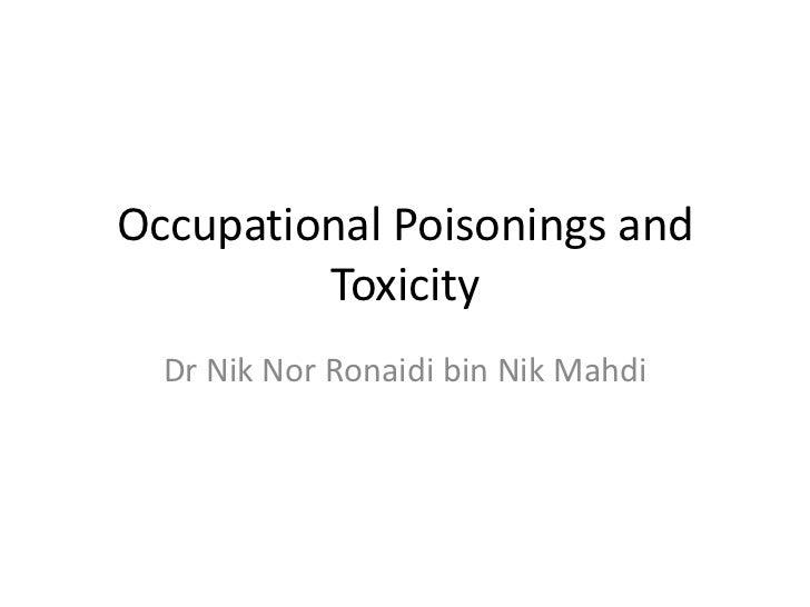 Occupational Poisonings and         Toxicity  Dr Nik Nor Ronaidi bin Nik Mahdi