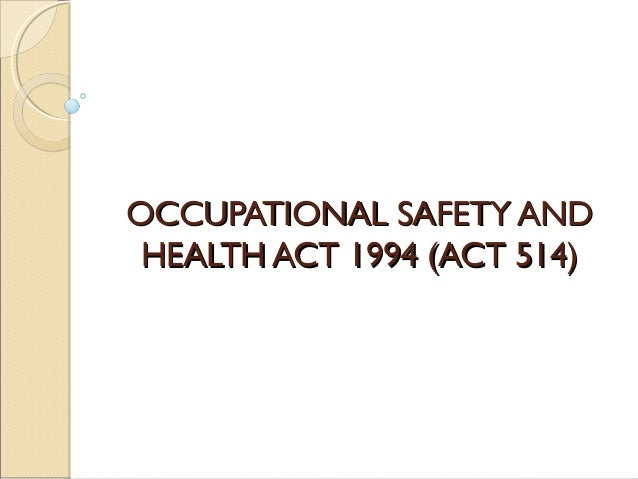 OCCUPATIONAL SAFETY ANDOCCUPATIONAL SAFETY ANDHEALTH ACT 1994 (ACT 514)HEALTH ACT 1994 (ACT 514)