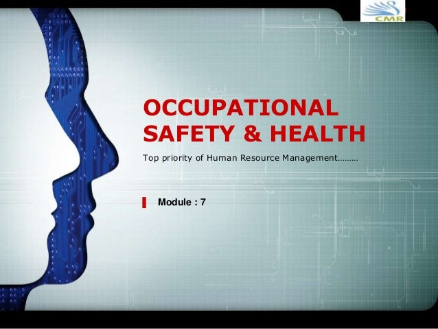 LOGO OCCUPATIONAL SAFETY & HEALTH Top priority of Human Resource Management……… Module : 7