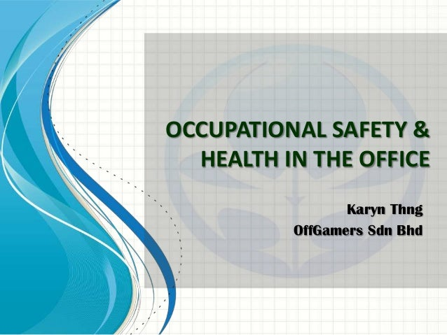 OCCUPATIONAL SAFETY &  HEALTH IN THE OFFICE                 Karyn Thng          OffGamers Sdn Bhd