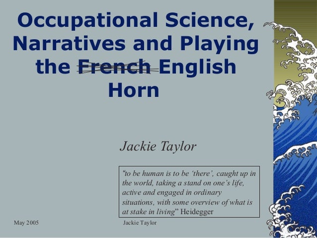 """Occupational Science,Narratives and Playing  the French English         Horn           Jackie Taylor           """"to be huma..."""