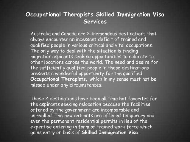 Occupational Therapists Skilled Immigration Visa Services Australia and Canada are 2 tremendous destinations that always e...