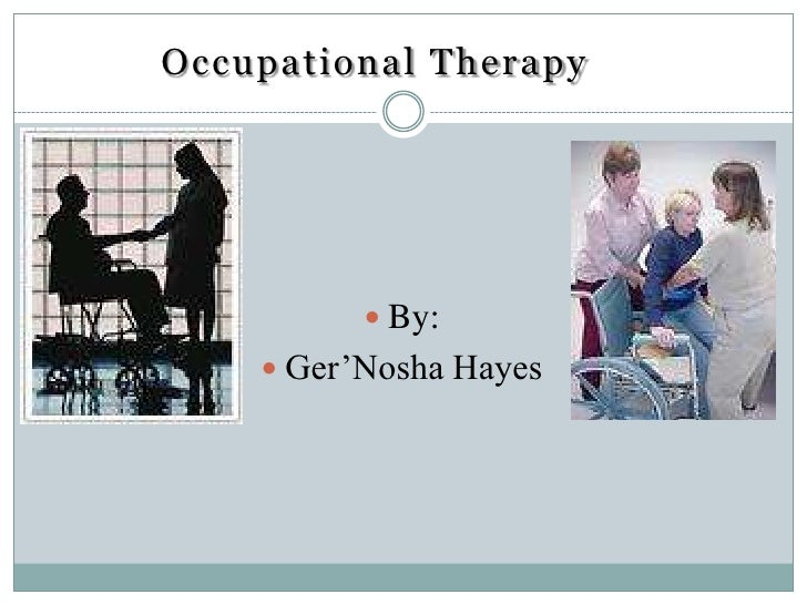 Occupational Therapy                By:      Ger'Nosha Hayes