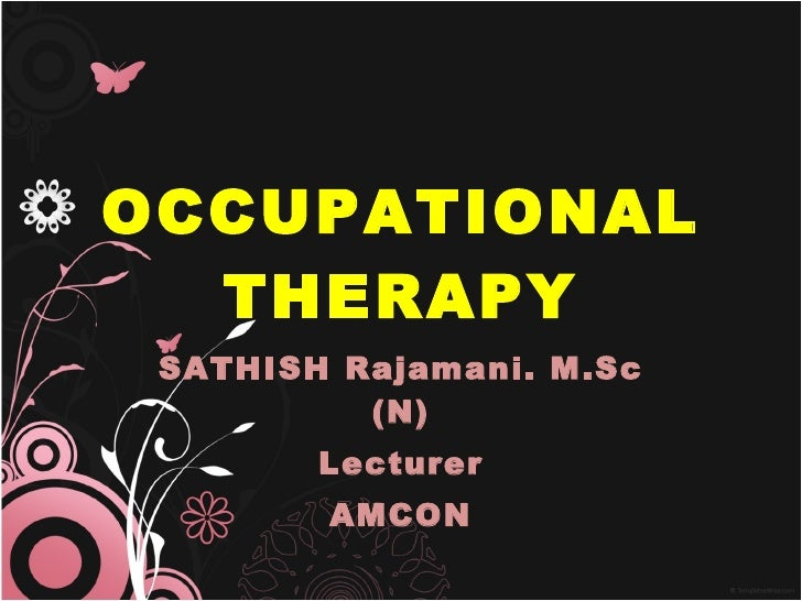 OCCUPATIONAL THERAPY SATHISH Rajamani. M.Sc (N) Lecturer AMCON