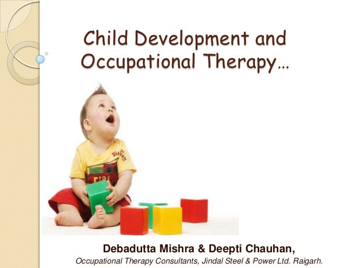 Child Development and Occupational Therapy…       Debadutta Mishra & Deepti Chauhan,Occupational Therapy Consultants, Jind...