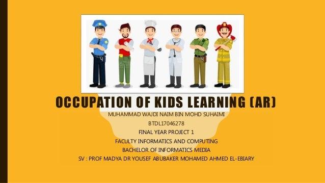 OCCUPATION OF KIDS LEARNING (AR) MUHAMMAD WAJDI NAIM BIN MOHD SUHAIMI BTDL17046278 FINAL YEAR PROJECT 1 FACULTY INFORMATIC...
