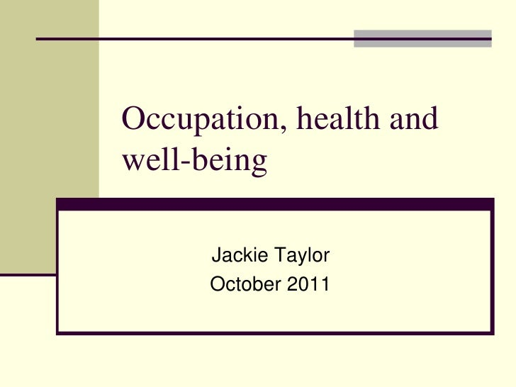 Occupation, health and well-being<br />Jackie Taylor<br />October 2011<br />