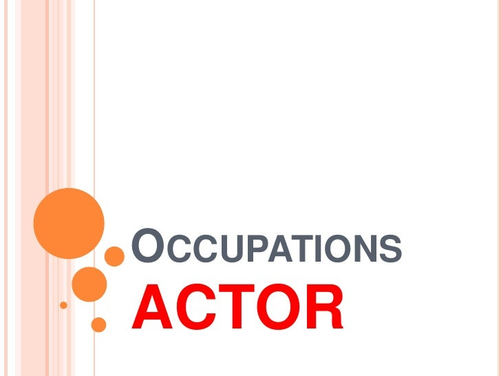 Occupations<br />ACTOR<br />