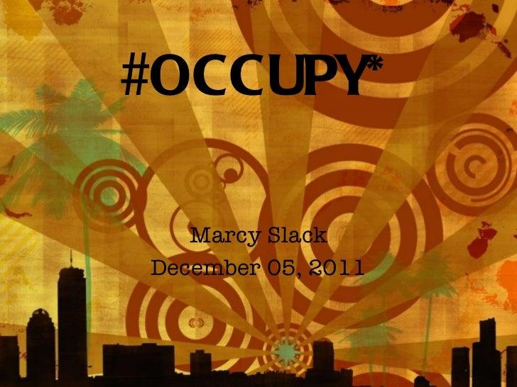 #OCCUPY* Marcy Slack December 05, 2011