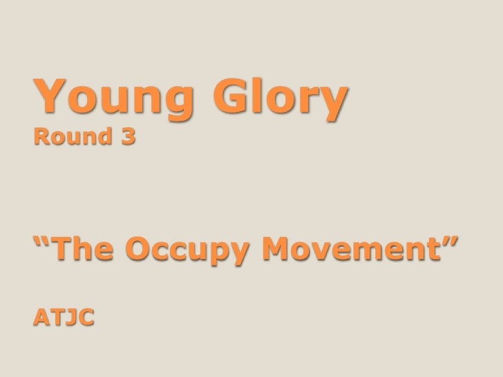 """Young GloryRound 3""""The Occupy Movement""""ATJC"""