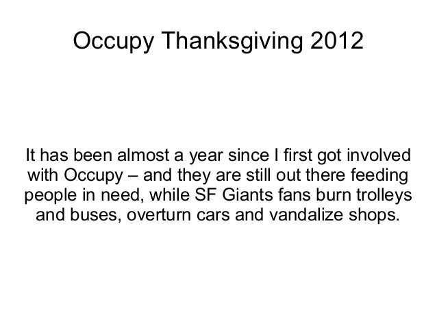 Occupy Thanksgiving 2012It has been almost a year since I first got involved with Occupy – and they are still out there fe...