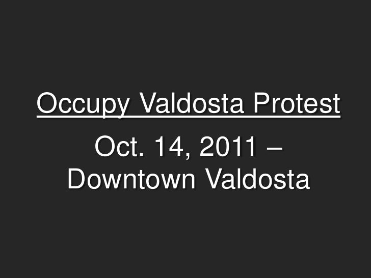 Occupy Valdosta Protest    Oct. 14, 2011 –  Downtown Valdosta