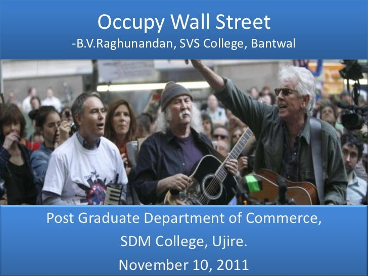 Occupy Wall Street   -B.V.Raghunandan, SVS College, BantwalPost Graduate Department of Commerce,          SDM College, Uji...