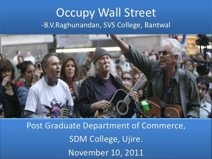 Occupy Wall Street   -B.V.Raghunandan, SVS College, BantwalPost Graduate Department of Commerce,          SDM College, Uji...