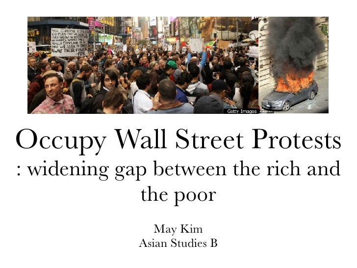 Occupy Wall Street Protests: widening gap between the rich and             the poor                May Kim             Asi...