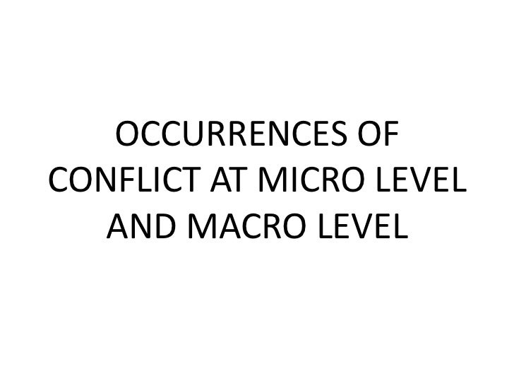 OCCURRENCES OFCONFLICT AT MICRO LEVEL   AND MACRO LEVEL