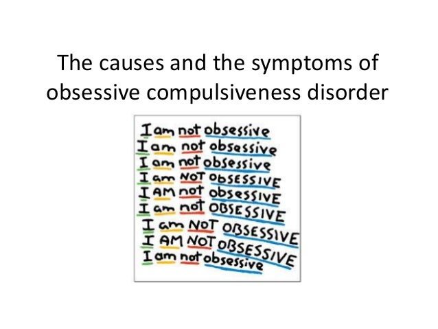 obsessive compulsive disorder causes symptoms and Obsessive-compulsive disorder,what is obsessive-compulsive disorder, what causes obsessive compulsive disorder, a quick look on the patient, what are the.