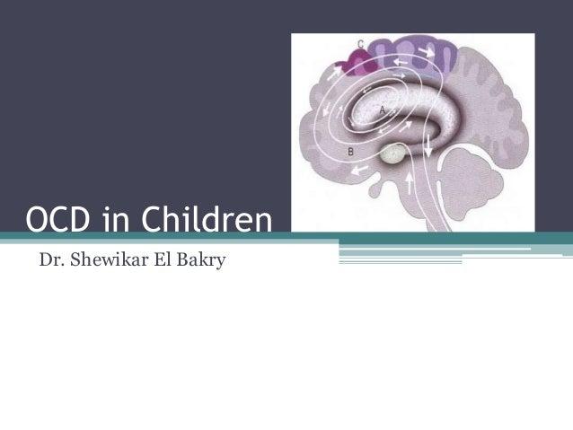 OCD in Children Dr. Shewikar El Bakry