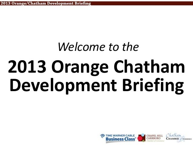 Welcome to the 2013 Orange Chatham Development Briefing