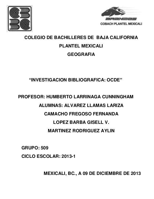 "COLEGIO DE BACHILLERES DE BAJA CALIFORNIA PLANTEL MEXICALI GEOGRAFIA  ""INVESTIGACION BIBLIOGRAFICA: OCDE""  PROFESOR: HUMBE..."