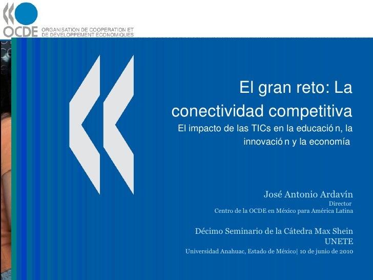 El gran reto: La conectividad competitiva El impacto de las TICs en la educación, la innovación y la economía  José Antoni...