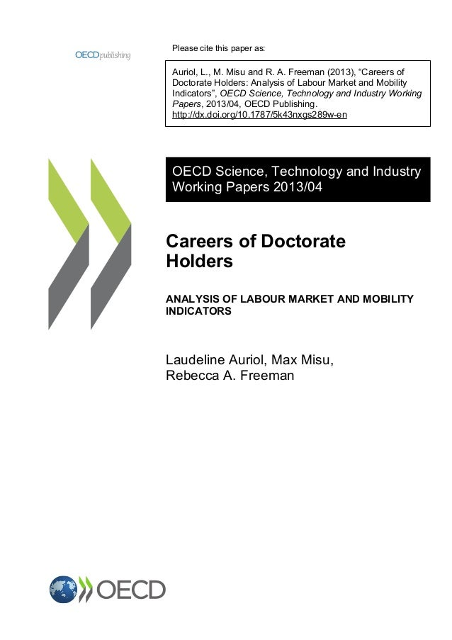 """Please cite this paper as: Auriol, L., M. Misu and R. A. Freeman (2013), """"Careers of Doctorate Holders: Analysis of Labour..."""