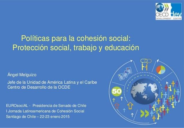 EUROsociAL - Presidencia de Senado de Chile I Jornada Latinoamericana de Cohesión Social Santiago de Chile – 22-23 enero 2...