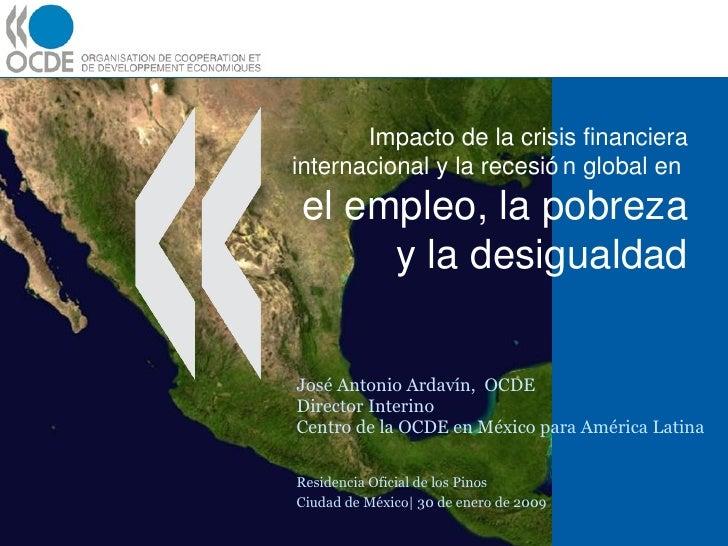 Impacto de la crisis financiera internacional y la recesión global en  el empleo, la pobreza y la desigualdad José Antonio...