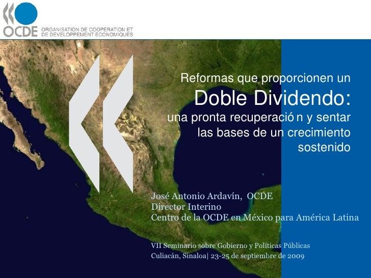 Reformas que proporcionen un Doble Dividendo: una pronta recuperación y sentar las bases de un crecimiento sostenido José ...