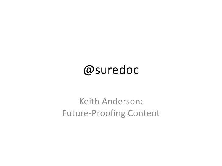 @suredoc<br />Keith Anderson: Future-Proofing Content<br />