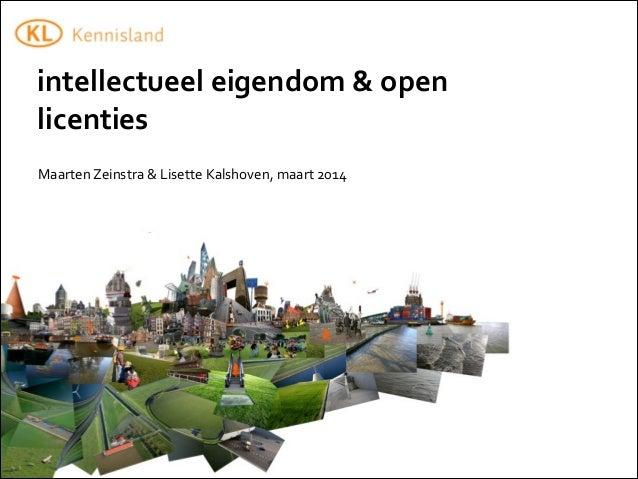 Maarten  Zeinstra  &  Lisette  Kalshoven,  maart  2014 intellectueel  eigendom  &  open   licenties